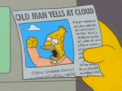 "Newspaper clipping from ""The Simpsons"": ""Old Man Yells at Cloud"", featuring photo of Grampa Simpson yelling at a cloud"