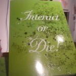 """Interact or Die!"""