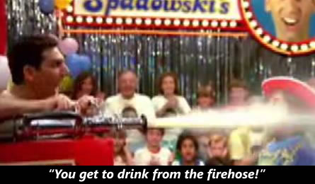 "Scene from ""UHF"": ""You get to drink from the firehose!"""