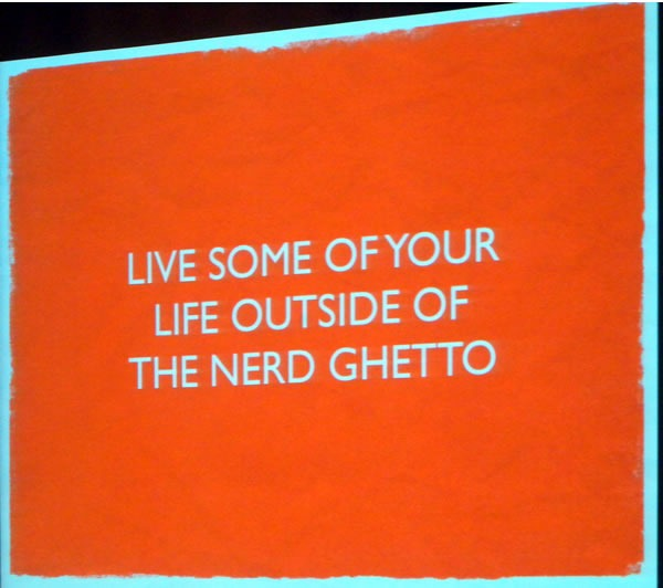 """Slide: """"Live some of your life outside of the nerd ghetto."""""""
