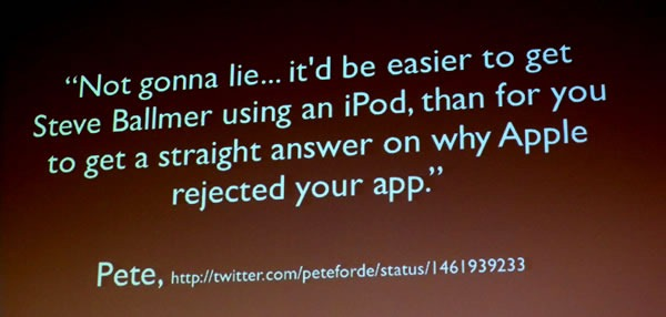 "Slide: ""Not gonna lie...it'd be easier to get Steve Ballmer using an iPod, than for you to get a straight answer on why Apple rejected your app."""