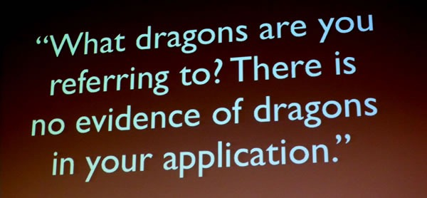"Slide: ""What dragons are you referring to? There is no evidence of dragons in your application."""