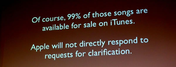 Slide: Of course, 99% of those songs are available for sale in iTunes. Apple will not directly respond to requests for clarification.