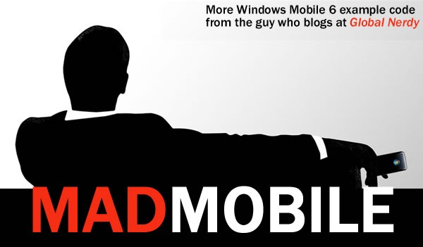 Mad Mobile: More Windows Mobile 6 example code from the guy who blogs at Global Nerdy
