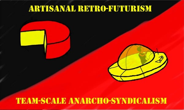 "Sticker: ""Artisanal Retro-Futurism and Team-Scale Anarcho Syndicalism"""