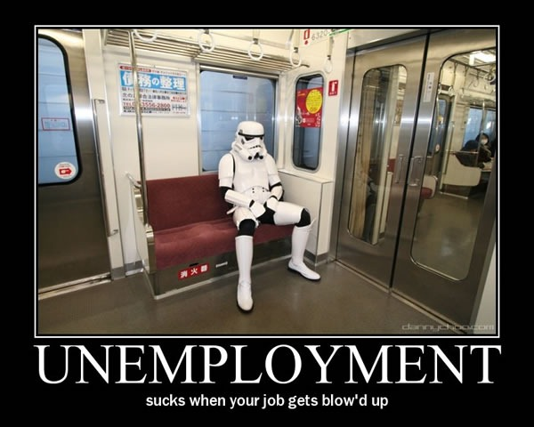 Inspirational poster: 'Unemployment: Sucks when your job gets blow'd up.' with sad stormtropper sitting on a subway train.
