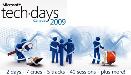 Microsoft TechDays Canada 2009: 2 days - 7 cities - 5 tracks - 40 sessions - plus more!