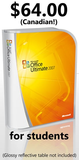 "Package for Office 2007 Ultimate: ""$64.00 (Canadian!) for students / Glossy reflective table not included)"""