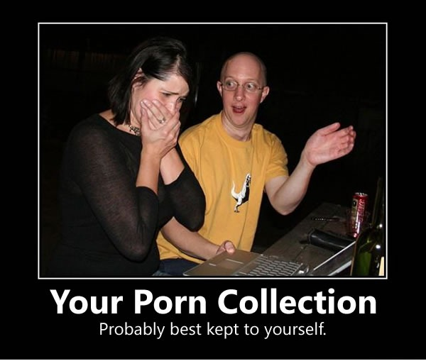 """Successories"" style poster featuring a woman gasping as a man shows her something on his computer: ""Your Porn Collection. Probably best kept to yourself."""