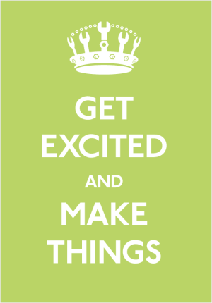 "Poster: ""Get Excited and Make Things"""