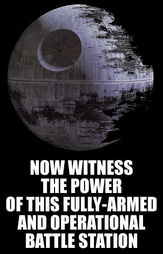 "Picture of the Death Star II: ""Now witness the power of this fully-armed and operational battle station"""