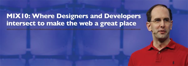 MIX10: Where designers and developers intersect to make the web a great place