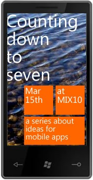 Counting Down to Seven (Mar 15th at MIX 10): A series about ideas for mobile apps