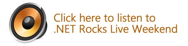 Click here to listen to .NET rocks live weekend