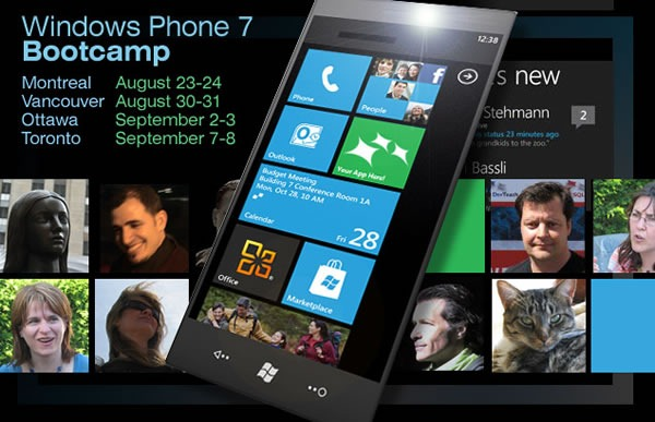 Windows Phone 7 Bootcamp: Montreal (August 23 - 24), Vancouver (August 30 - 31), Ottawa (September 2 - 3), Toronto (September 7 - 8)