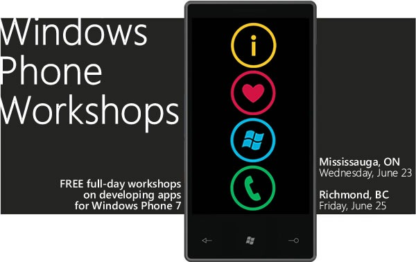 Windows Phone Workshops / FREE full-day workshops on developing app for Windows Phone 7 / Mississauga ON, Wednesday, June 23 / Richmond BC, Friday, June 25