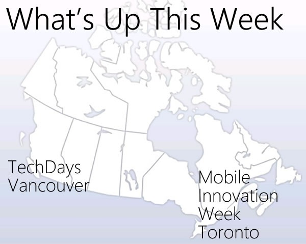 """What's Up This Week"": Map of Canada showing TechDays Vancouver and Mobile Innovation Week Toronto"