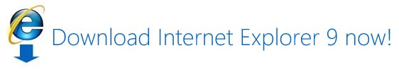 Download Internet Explorer 9 now!