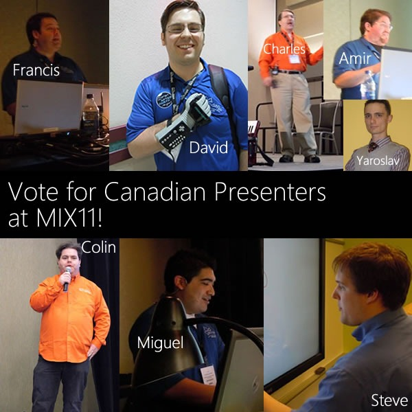 Vote for Canadian Presenters at MIX11! - Photo collage of Francis Beaudet, David Wesst, Charles Nurse, Amir Barylko, Yaroslav Pentsarskyy, Colin Melia, Miguel Carrasco and Steve Syfuhs