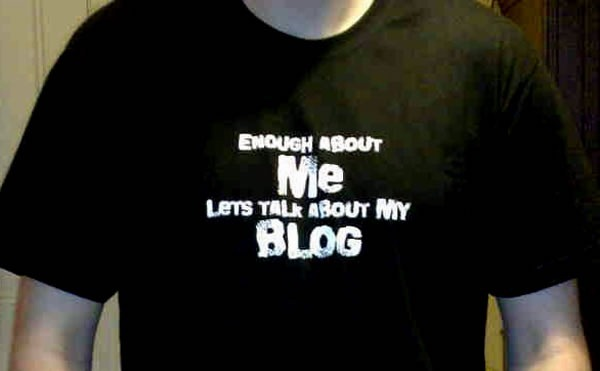 "T-shirt: ""Enough about ME, let's talk about my BLOG"""