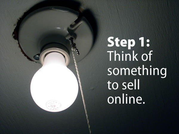 Step 1: Think of something to sell online. (Lightbulb)