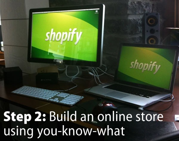 Step 2: Build an online store using you-know-what. (Computers displaying the Shopify wordmark)