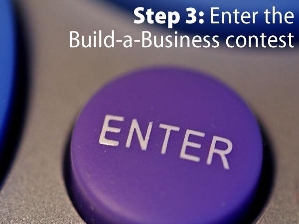 Step 3: Enter the Build-a-Business contest. (Big ENTER button)