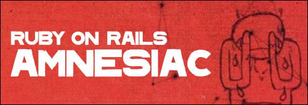 Ruby on rails amnesiac
