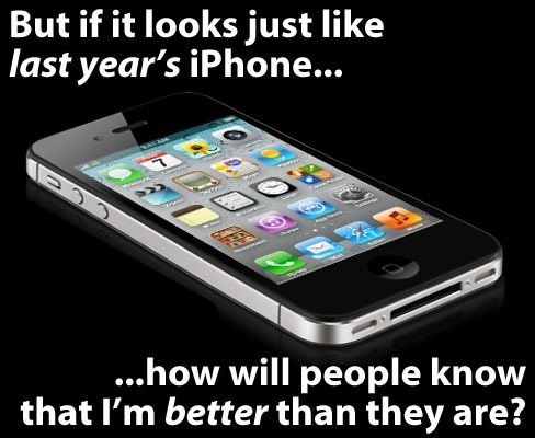 """Photo of iPhone 4S: """"But if it looks just like last year's iPhone, how will people know that I'm better than they are?"""""""