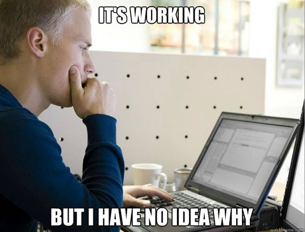 """Programmer meme: """"It's working / but I have no idea why"""""""