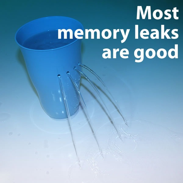 most memory leaks are good