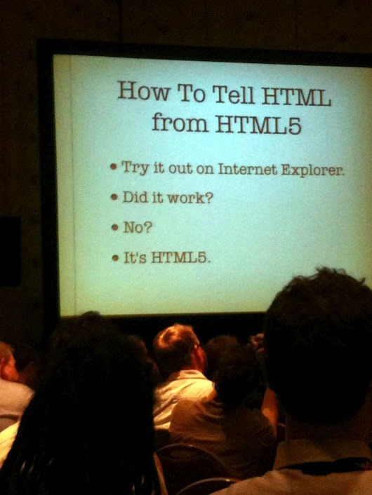 "Slide: ""How to Tell HTML from HTML5"" - ""Try it out on Internet Explorer. Did it work? No? It's HTML5."""