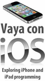 Vaya con iOS: Exploring iPhone and iPad programming