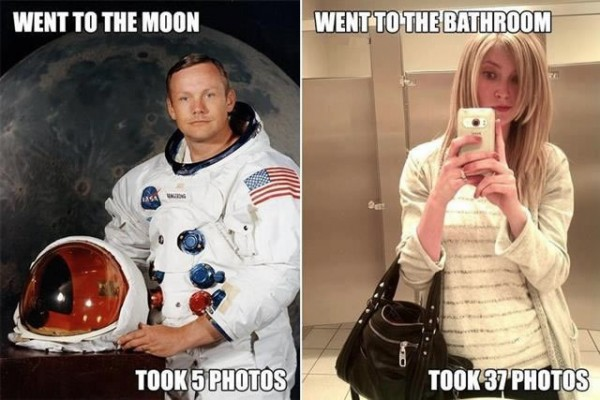 Neil Armstrong: Went to the moon, took 5 photos. Girl taking selfie: Went to the bathroom, took 37 photos.
