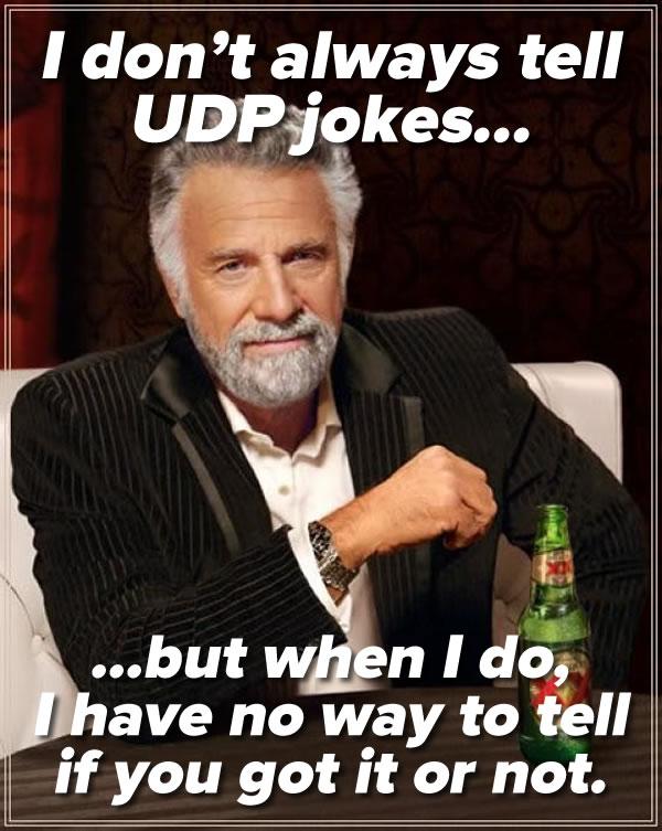i don't always tell udp jokes