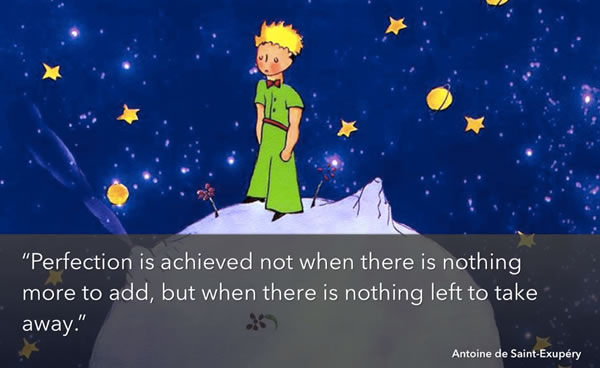 Heading: 'Perfection is achieved not when there is nothing left to add, but when there is nothing left to take away.' -- Antoine du Saint-Exupery / Illustration: The Little Prince standing on his home planet.