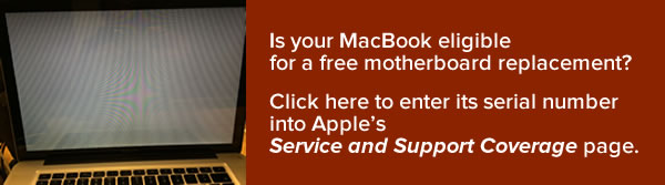 Banner: Is your MacBook eligible for a free motherboard replacement? Click here to enter its serial number into Apple's Service and Support Coverage page.
