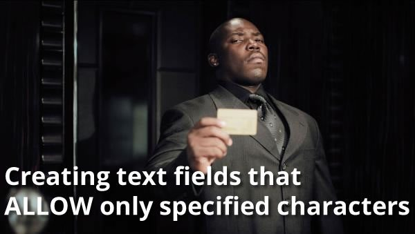 creating-text-fields-that-allow-only-specified-characters