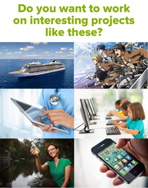 Do you want to work on interesting projects like these? (Photos of a cruise ship, anime, a medical worker with an iPad, children using computers as school, a scientist testing water quality in a pond, a smartphone in a hand.)