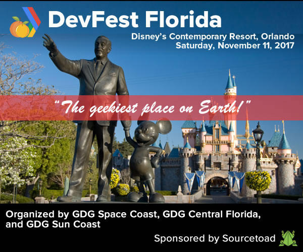 DevFest Florida: Disney's Contemporary Resort, Orlando, Saturday, November 11, 2017 - Organized by GDG Space Coast, GDG Central Florida, and GDG Sun Coast - SPonsored by SOurcetoad.