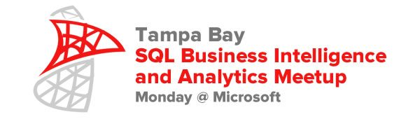 Tampa Bay SQL Business Intelligence and Analytics Meetup — Monday @ Microsoft