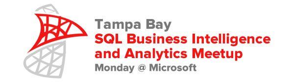 Tampa Bay SQL Business Intelligence and Analytics Meetup —Monday @ Microsoft