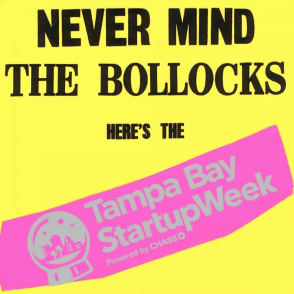 Modified Sex Pistols album cover: 'Never mind the bollocks: here's the Tampa Bay Startup Week'.