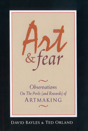 "Photo: Cover of ""Art & Fear: Observations On the Perils (and Rewards) of Artmaking"" by David Bayles and Ted Orland."