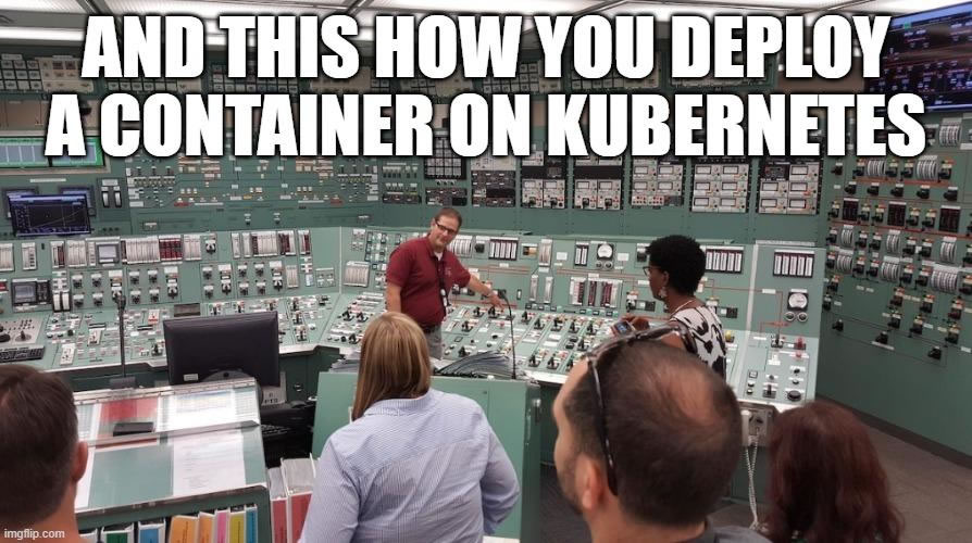 "Photo: Tour guide pointing at insanely complex panel in insanely complex control room: ""And this is how you deploy a container on Kubernetes"""