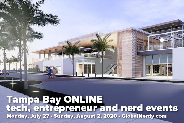 Banner: Tampa Bay ONLINE tech, entrepreneur, and nerd events - Monday, July 27 - Sunday, August 2, 2020 - GlobalNerdy.com
