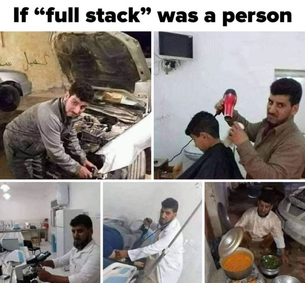 "Poster: If ""full stack was a person"", featuring the same guy as a car mechanic, hairstylist, research scientist, doctor, and cook"