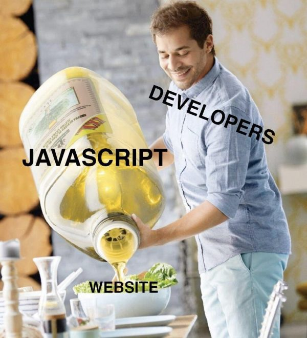 "Photo: Chef (labeled ""developers"") pouring olive oil from a comically oversized bottle (labeled ""JavaScript"") onto a salad (labeled ""website"")."